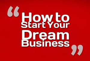 How to Start Your Dream Business
