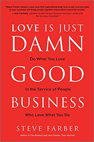 love is just damn good business by steve farber