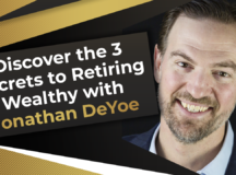 Discover the 3 Secrets to Retiring Wealthy with Jonathan DeYoe