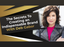 The Secrets To Creating an Indispensable Brand with Deb Gabor