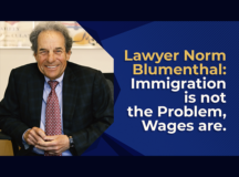 Lawyer Norm Blumenthal: Immigration is not the Problem, Wages are.
